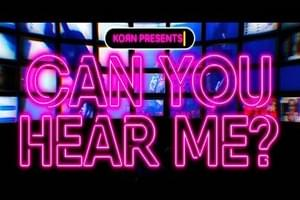 KORN RELEASE NEW VIDEO FOR 'CAN YOU HEAR ME'