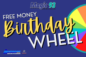 Magic 93's Free Money Birthday Wheel!