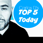 CARLOS D'S TOP 5 TODAY