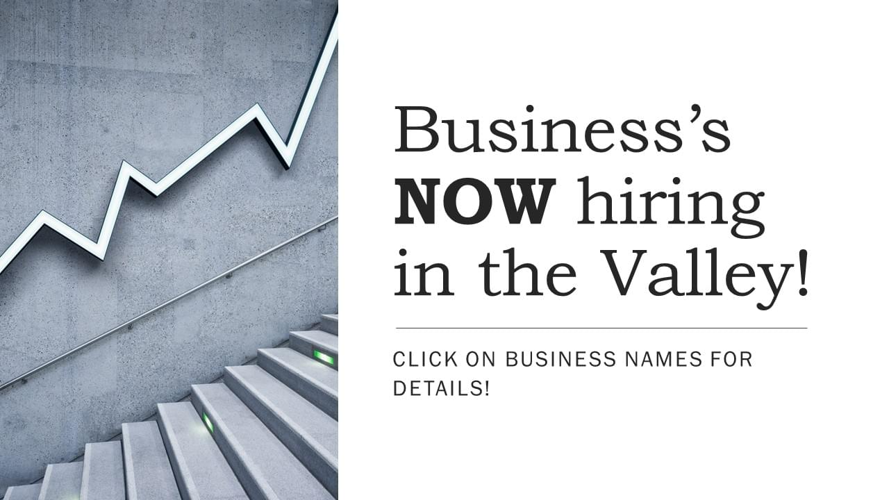Business's NOW hiring in the Valley!