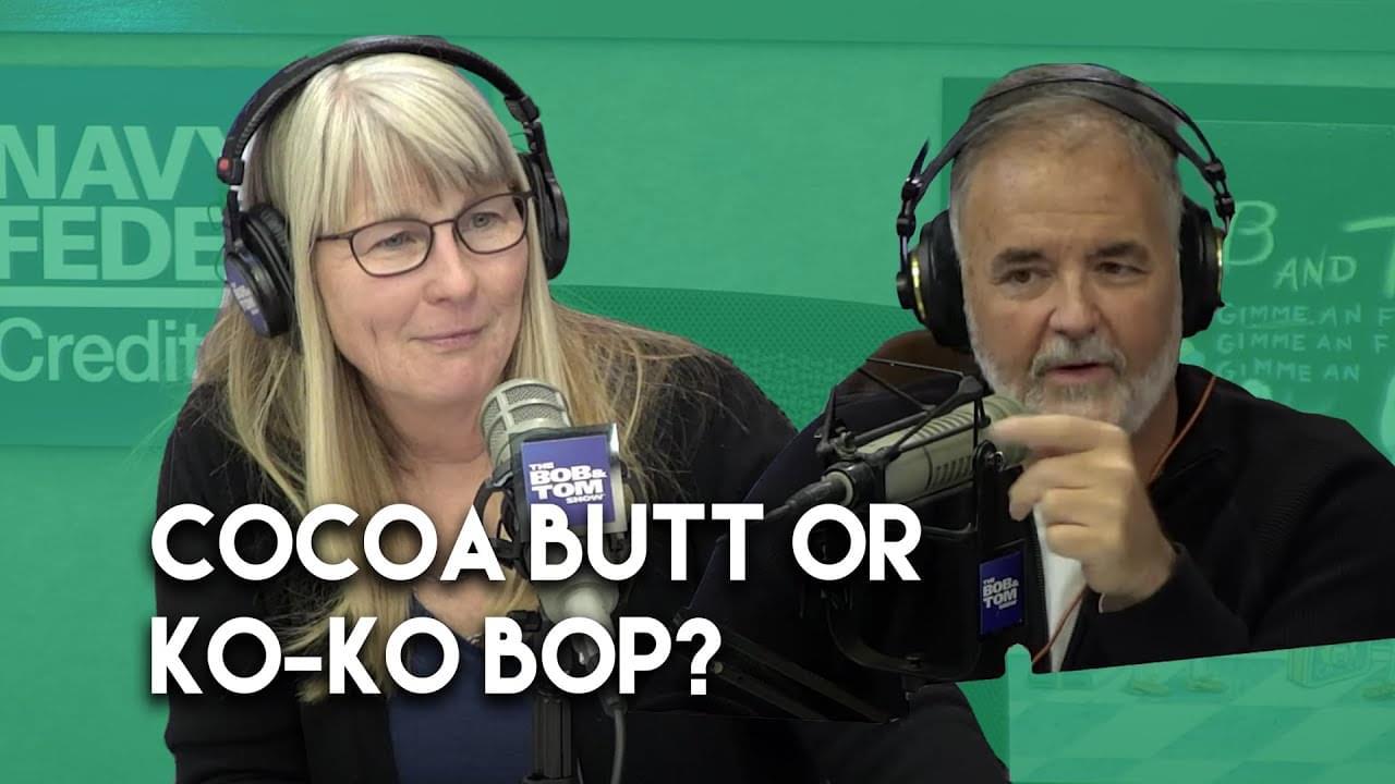 The Cocoa Butt or Ko-Ko Bop?