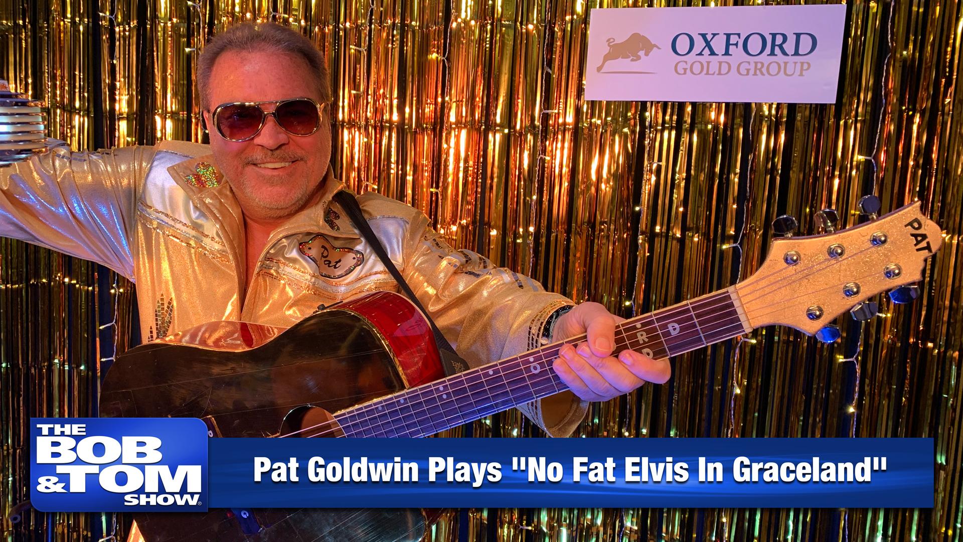 """Pat Goldwin Plays """"No Fat Elvis In Graceland"""""""