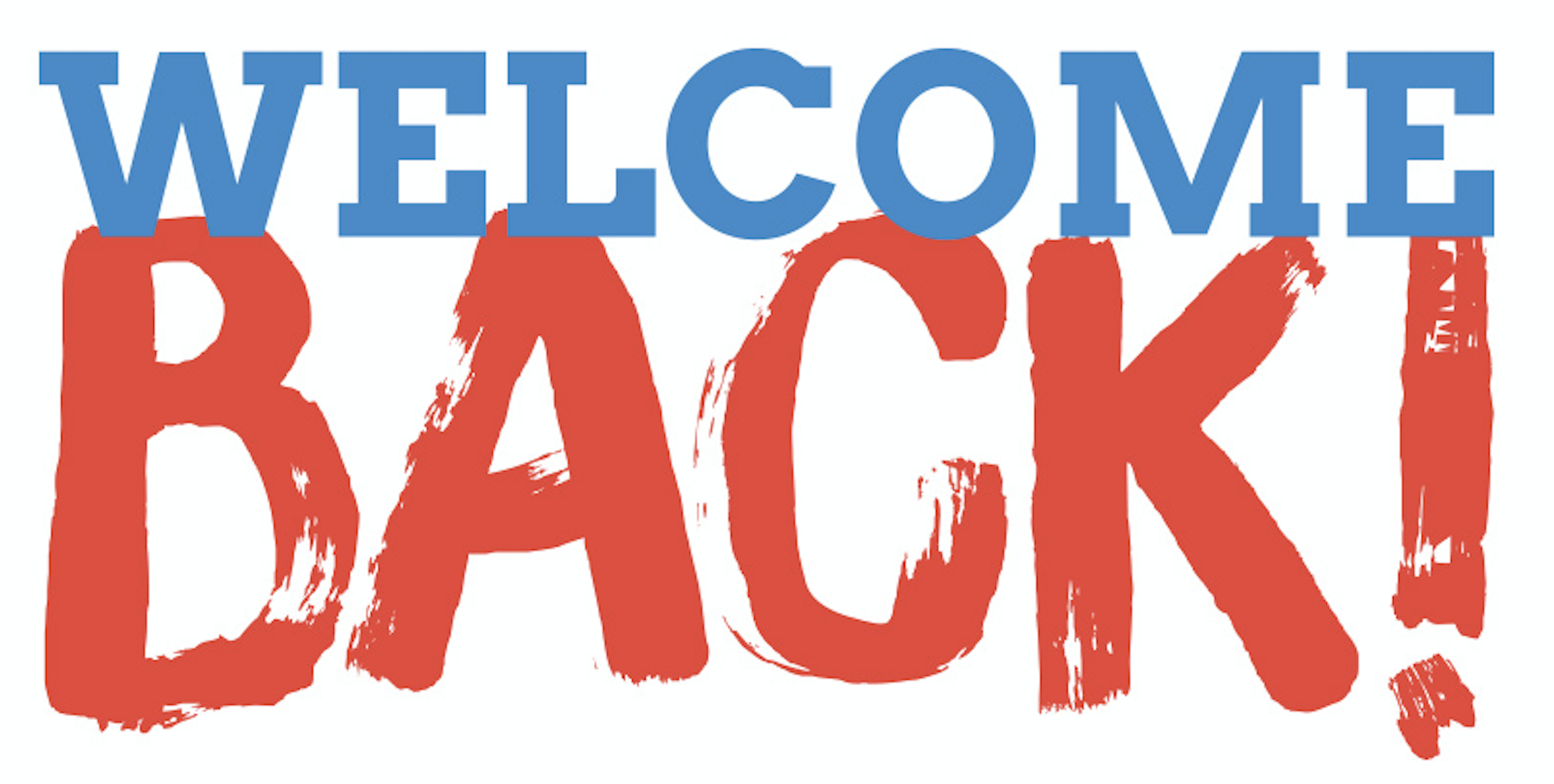 WELCOME BACK!