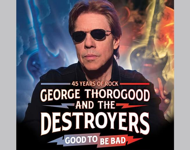"101 The Fox Welcomes George Thorogood & the Destroyers ""Good To Be Bad Tour: 45 Years of Rock"""
