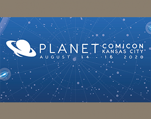 Planet Comicon  – Rescheduled for August 14 – 16