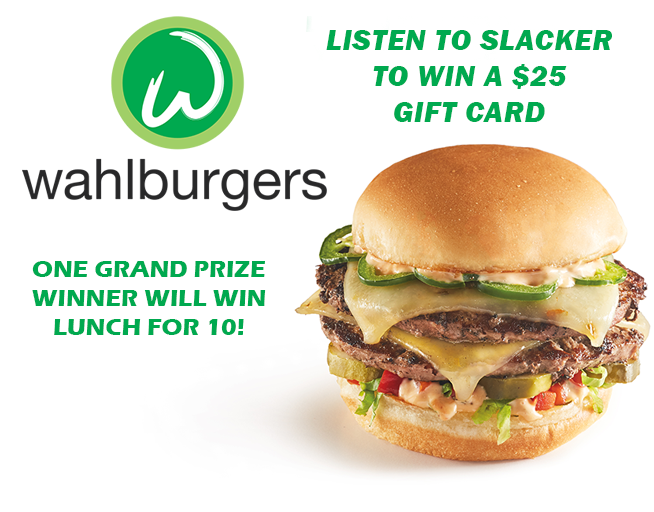 Listen to SLACKER for your chance to win lunch for 10 at Wahlburger's!