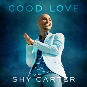 """Shy Carter is Grateful That Today Is Showing Some """"Good Love"""""""