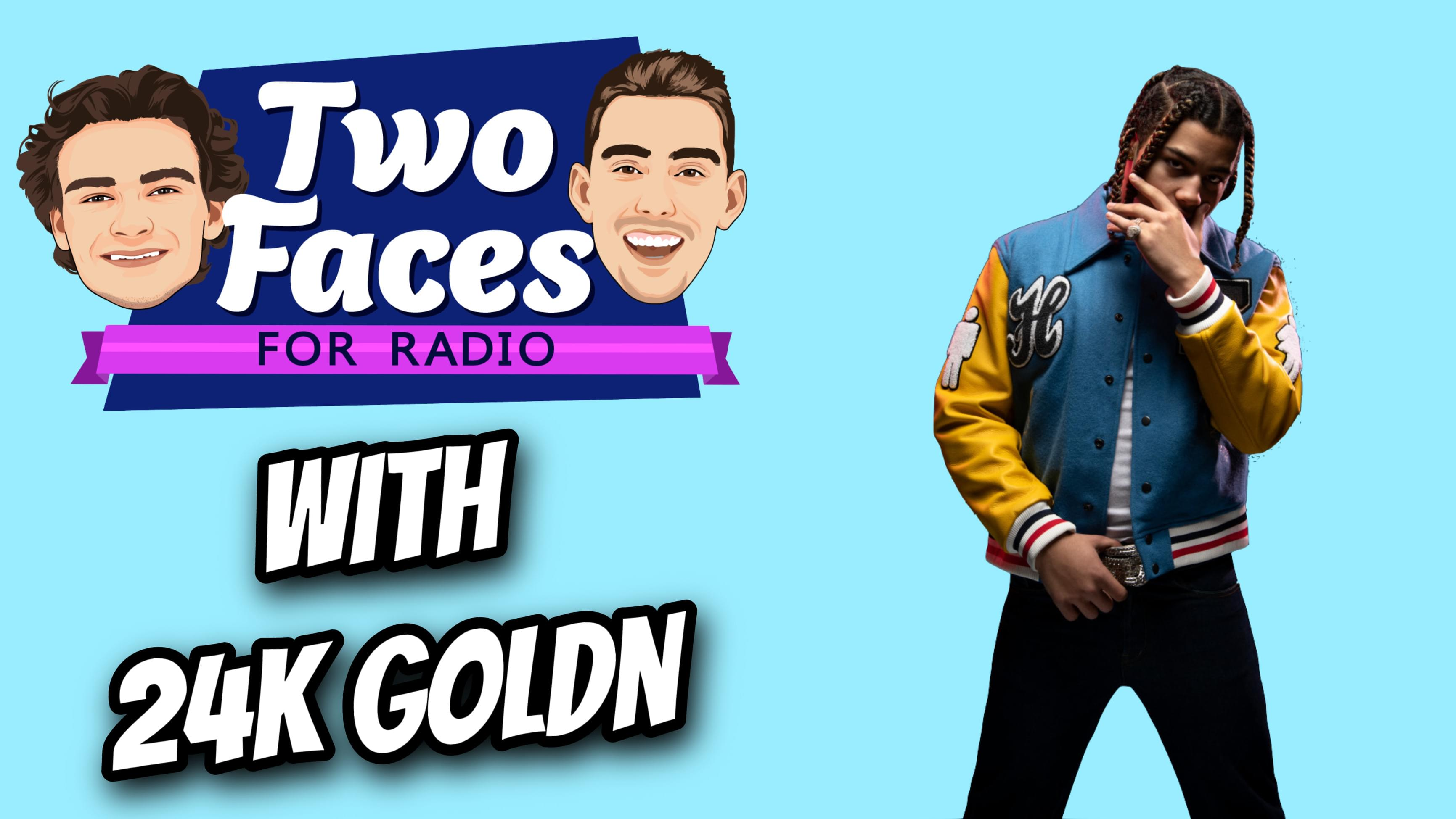 24K Goldn On The 'Two Faces For Radio' Podcast [WATCH]