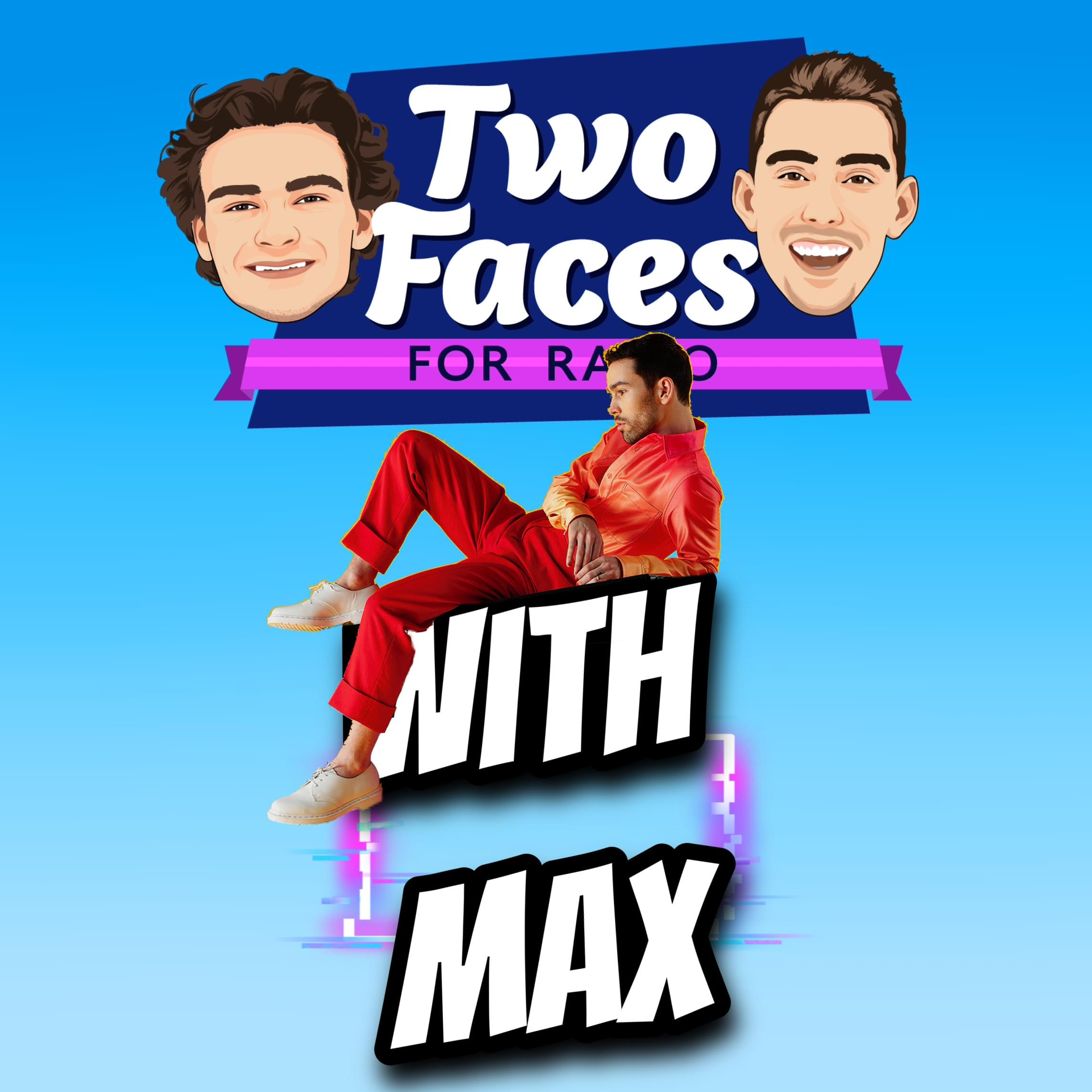 MAX is Officially the 12th Guest Featured on the 'Two Faces For Radio' Podcast