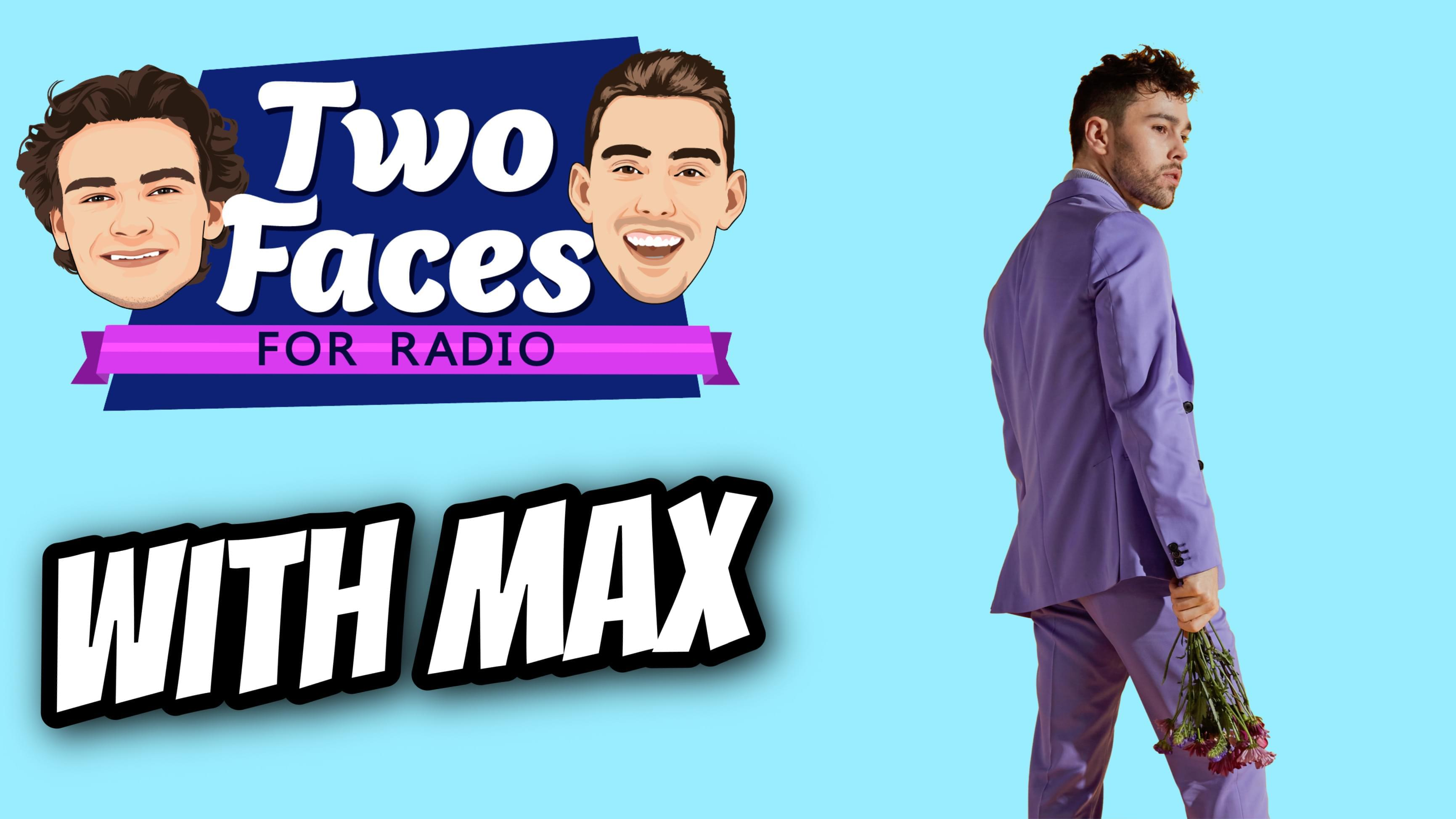 MAX Joins The 'Two Faces For Radio' Podcast [WATCH]
