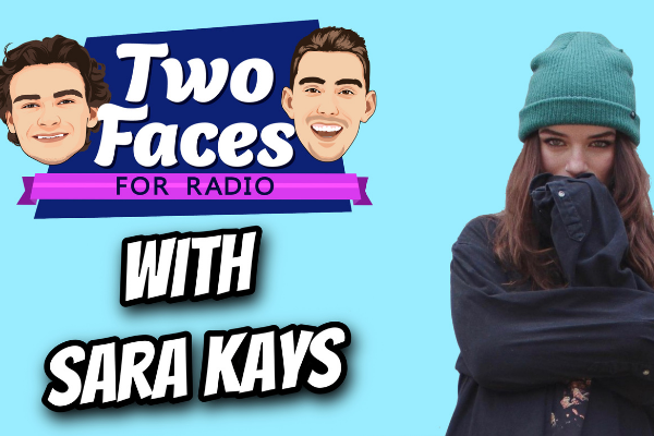 SARA KAYS JOINS THE 'TWO FACES FOR RADIO' PODCAST [WATCH]