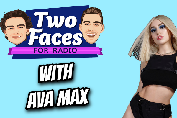 AVA MAX JOINS THE 'TWO FACES FOR RADIO' PODCAST [WATCH]