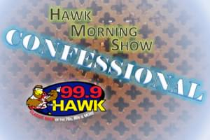 The Hawk Morning Show Confessional… 11/21/19