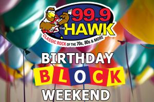 "99.9 The Hawk ""Birthday Block Weekend"""