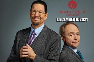 Penn & Teller at Wind Creek Event Center