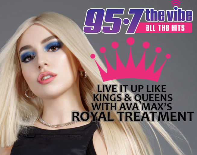 95-7 The Vibe and Ava Max are giving you the Royal Treatment!