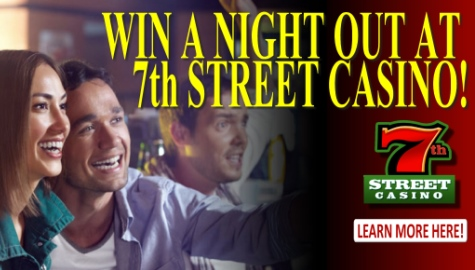 Enter to win a night out at 7th Street Casino!