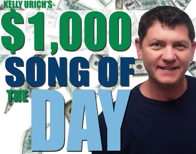 KELLY URICH'S $1,000 SONG OF THE DAY