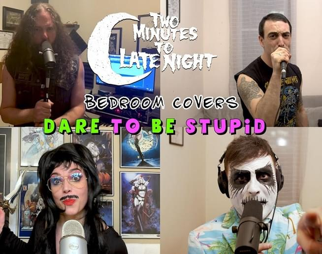 two minutes to late night dare to be stupid