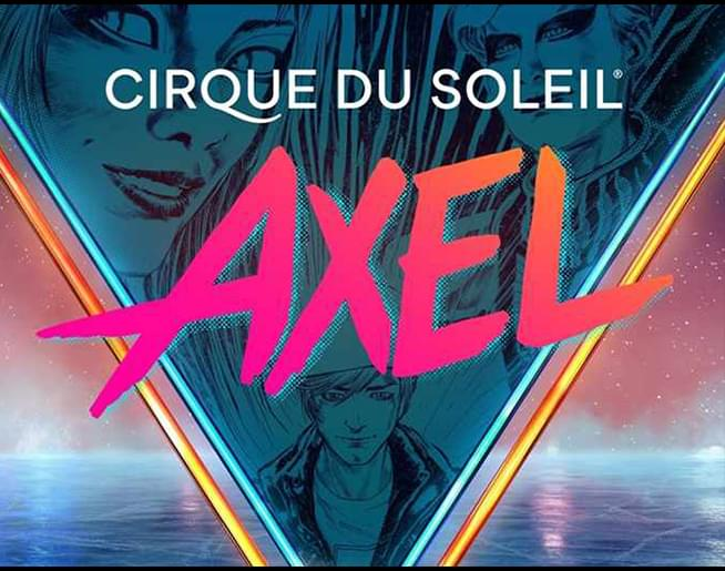 CIRQUE DU SOLEIL – AXEL  / Jan 30th – Feb 2nd