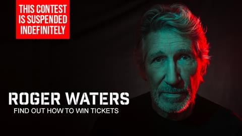 You Could Score Tickets To Roger Waters-CONTEST SUSPENDED INDEFINITELY