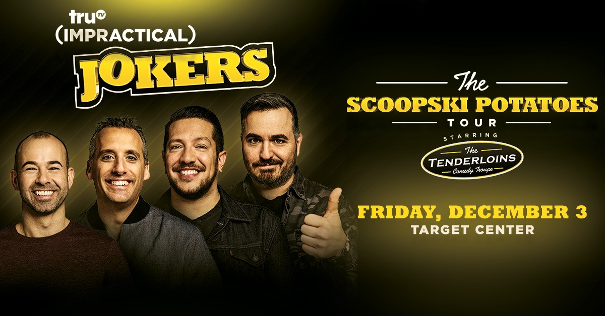 DEC 3 • truTV's Impractical Jokers: The Scoopski Potatoes Tour