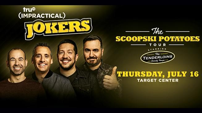JUL 16 • truTV's Impractical Jokers: The Scoopski Potatoes Tour