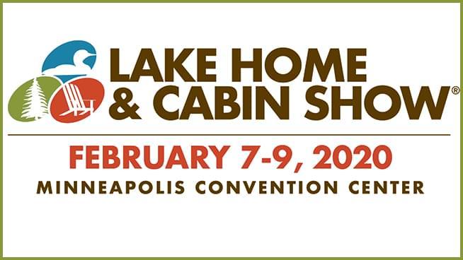 FEB 7-9 • Lake Home & Cabin Show