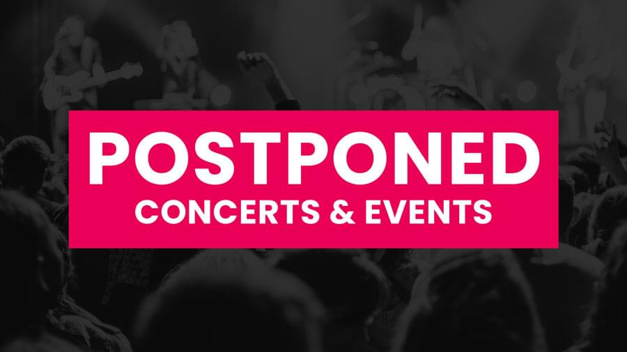 List of postponed concerts and events due to the COVID-19 pandemic. Rescheduled dates will be listed when available.
