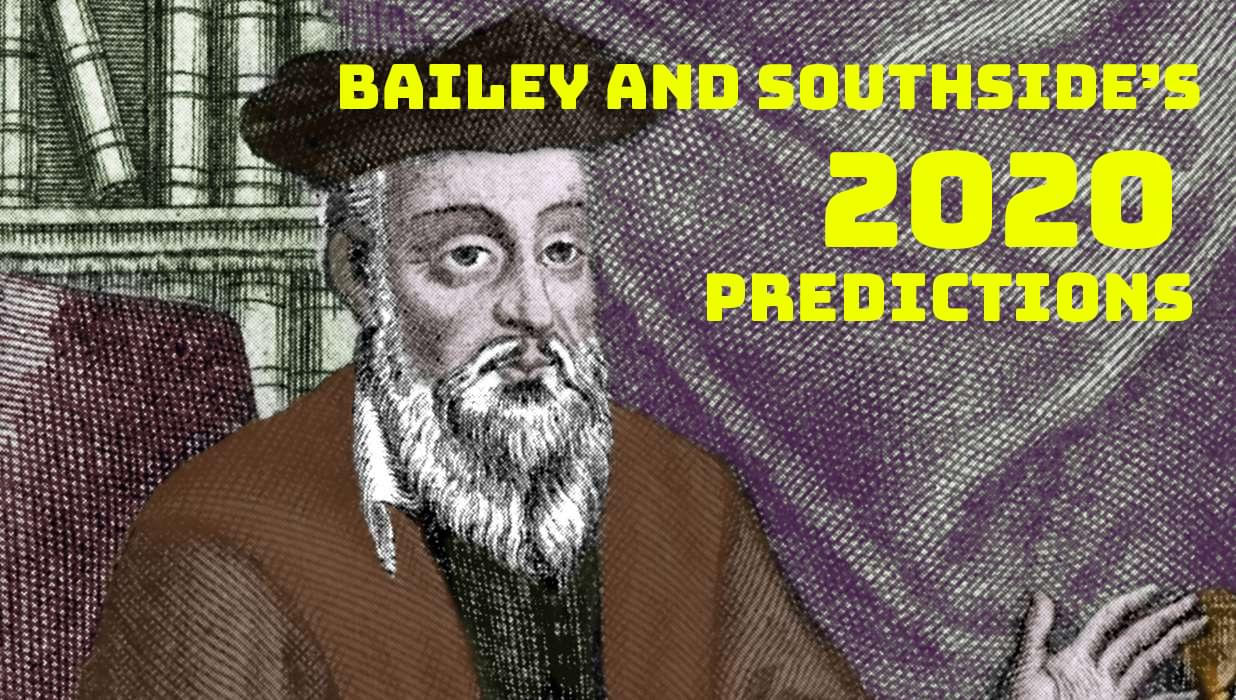 Bailey and Southside's 2020 Predictions
