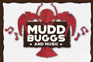 MUDDBUGGS AND MUSIC!