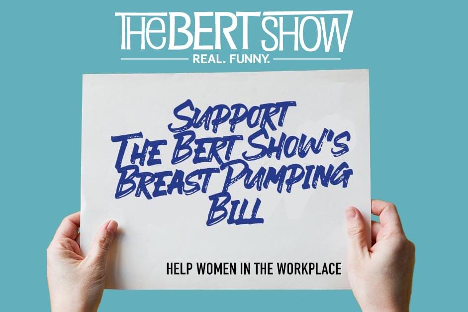PLEASE HELP THE BERT SHOW CHANGE THE LAW FOR WORKING MOTHERS WHO BREAST PUMP!