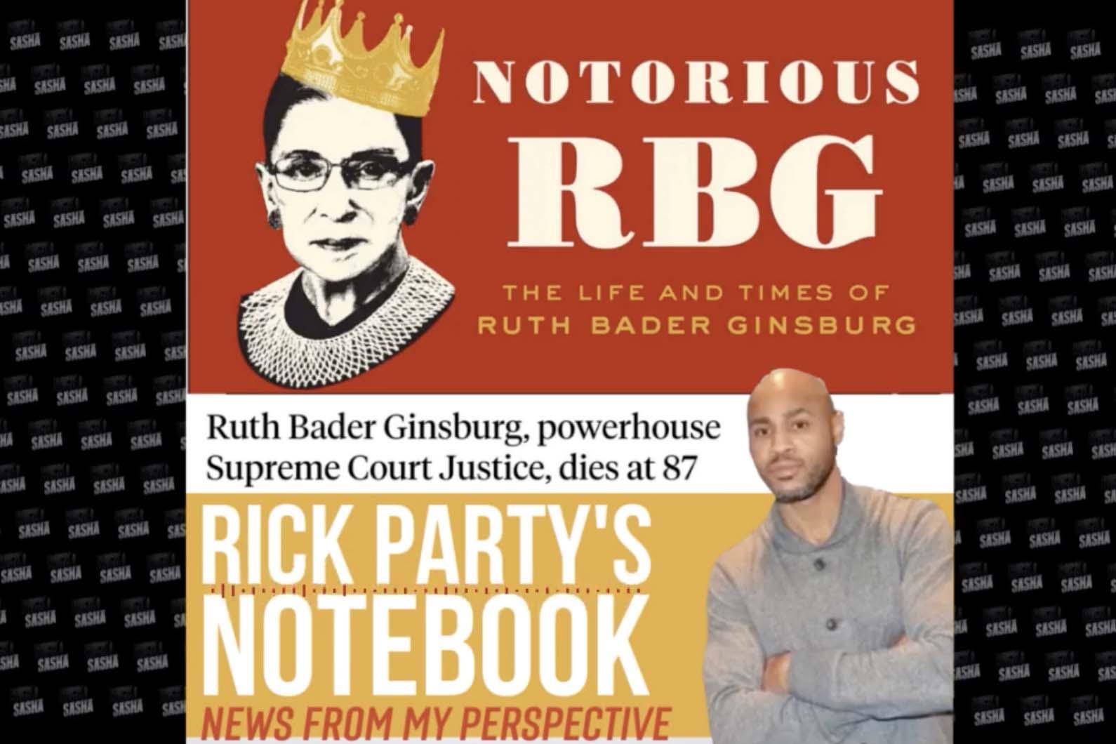 Rick Party's Notebook: Justice Ruth Bader Ginsburg Dies at 87