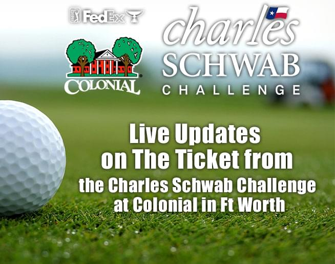Live Updates on The Ticket from the Charles Schwab Challenge at Colonial in Ft Worth