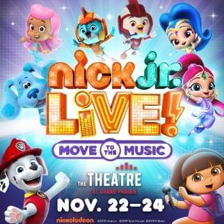 Nick Jr. Live @ Theatre at Grand Prairie   11.22 – 11.24