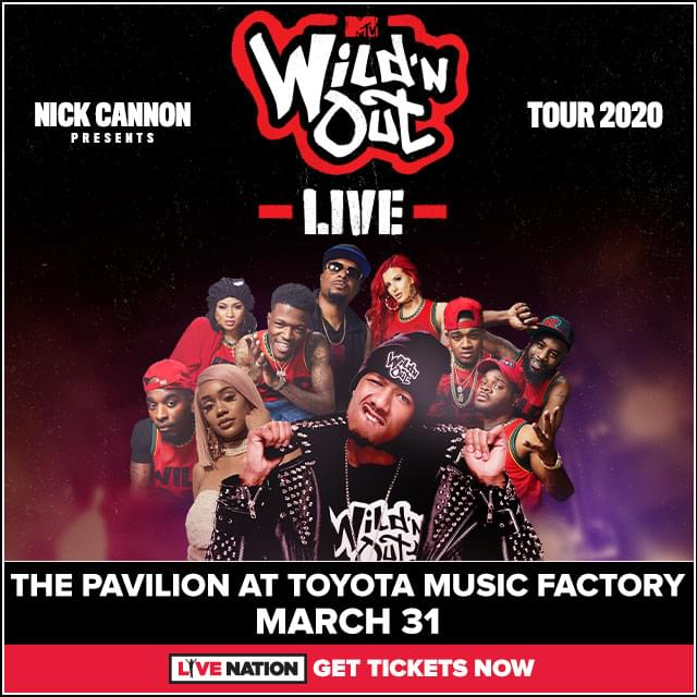 Wild 'N Out @ Pavilion at Toyota Music Factory | 3.31.20
