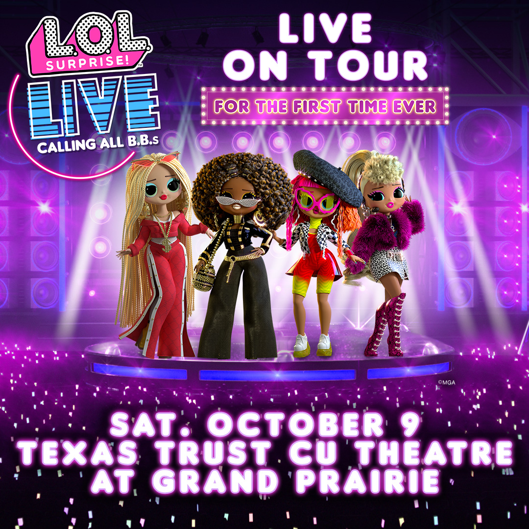 L.O.L. Surprise at Texas Trust CU Theatre at Grand Prairie  October 9th