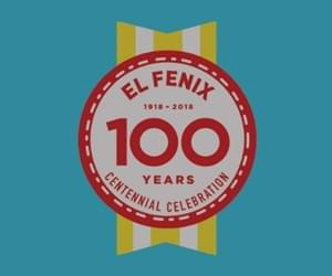 El Fenix is Celebrating 100 Years