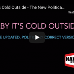 "Our Ridiculously Politically Correct Updated Version of  ""Baby It's Cold Outside"""