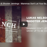 """Lukas Nelson & Shooter Jennings Record """"Mammas Don't Let Your Babies Grow Up to Be Cowboys"""""""