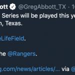 Govenor Greg Abbott says the World Series is coming to Arlington, Texas!