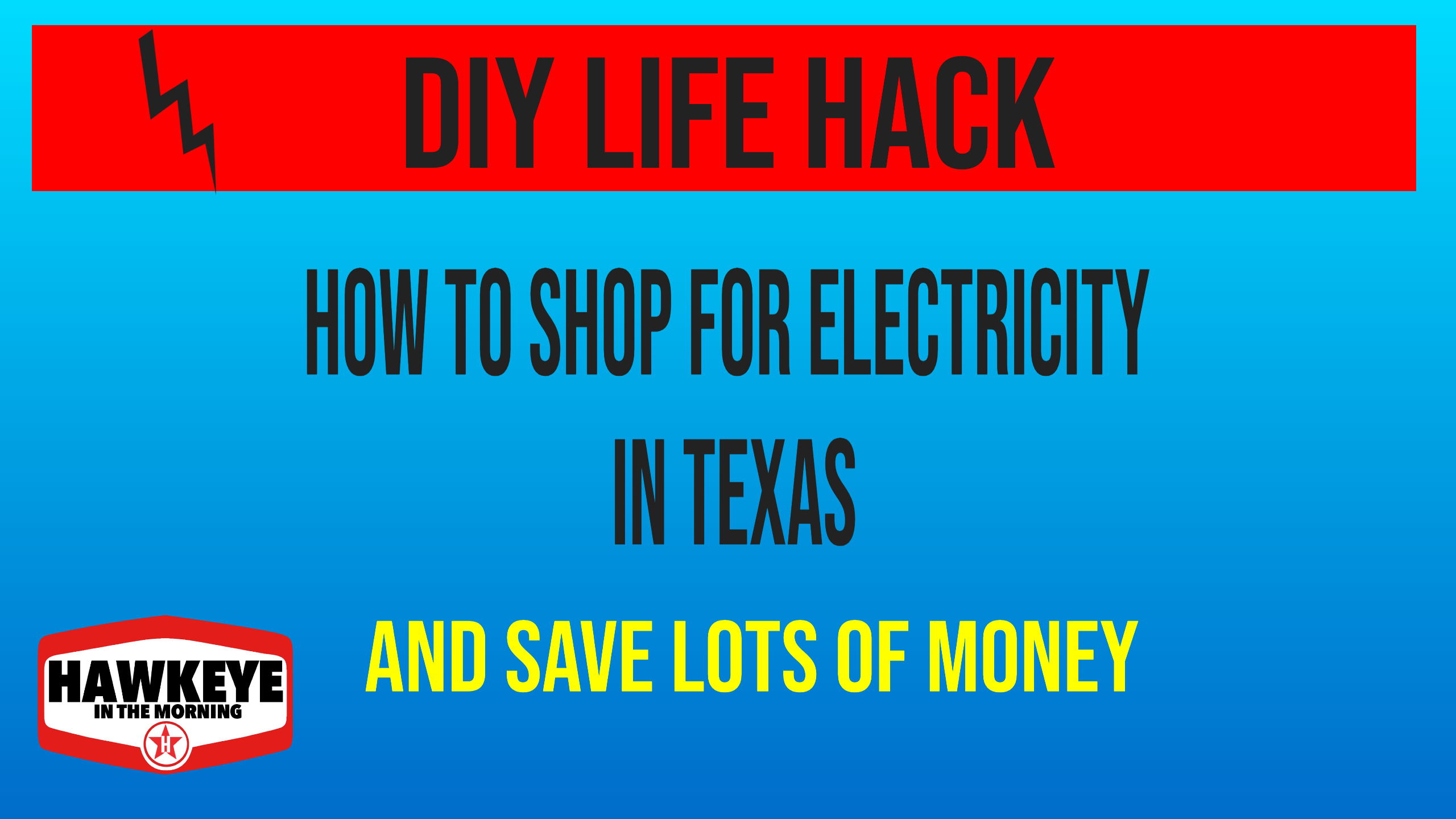 Check out Hawkeye's latest DIY Video:  How to Shop and Save Money on Electricity in Texas