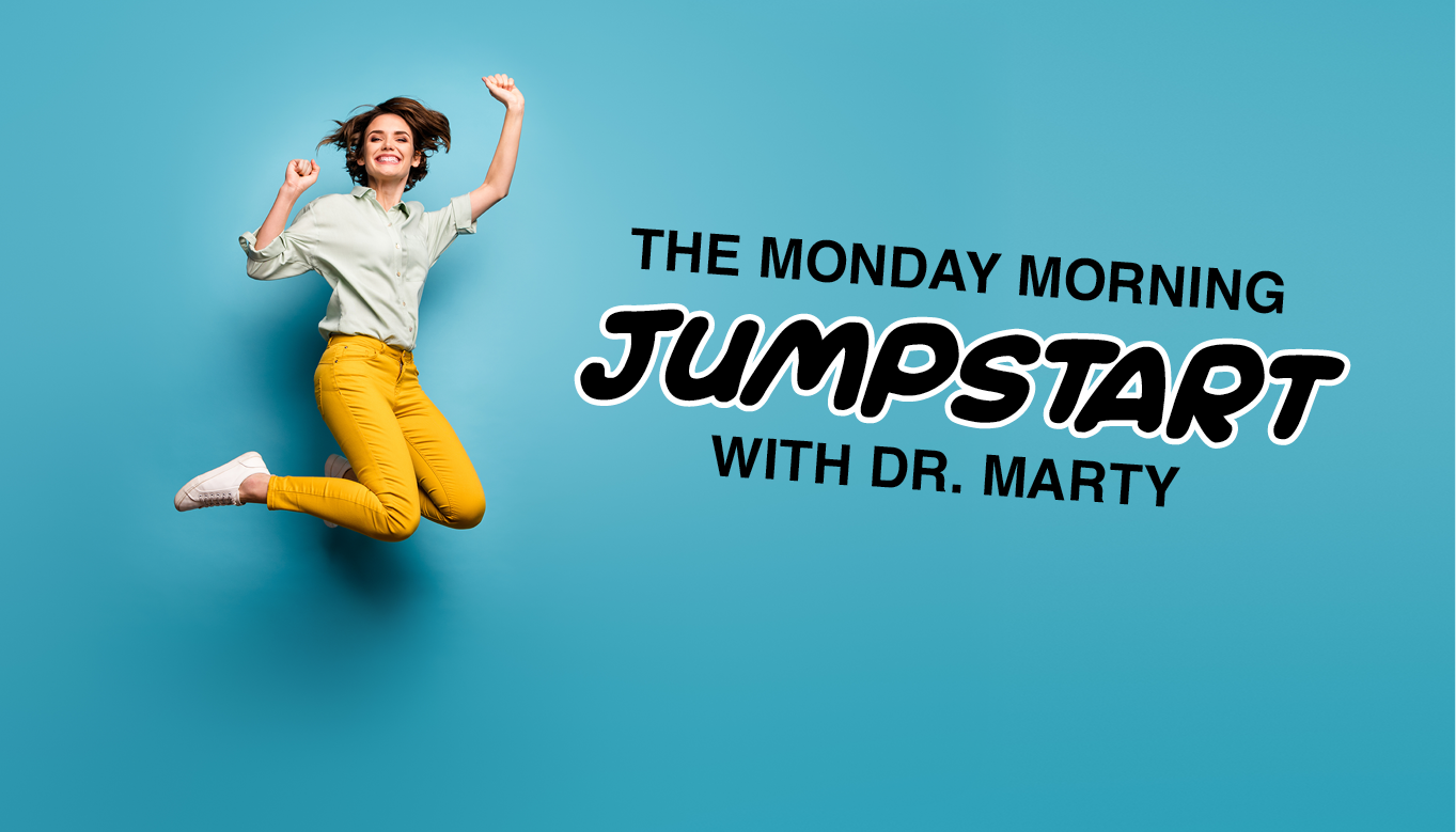 The Monday Morning Jumpstart with Dr. Marty