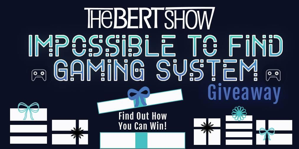 The Bert Show's Impossible To Find Gaming System Giveaway!