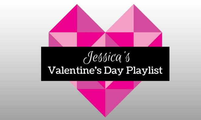 PLAYLIST: Jessica's Hot Tracks for Valentine's Day