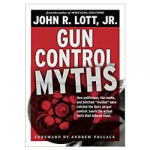 "Gun Control Myths: How politicians, the media, and botched ""studies"" have twisted the facts on gun control by Dr John R Lott Jr"