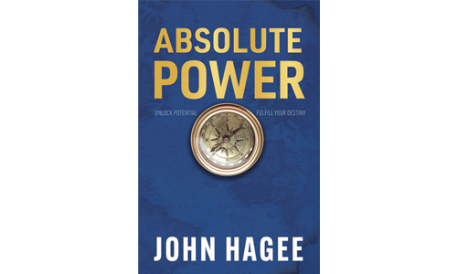 Absolute Power: Unlock Potential. Fulfill Your Destiny by John Hagee