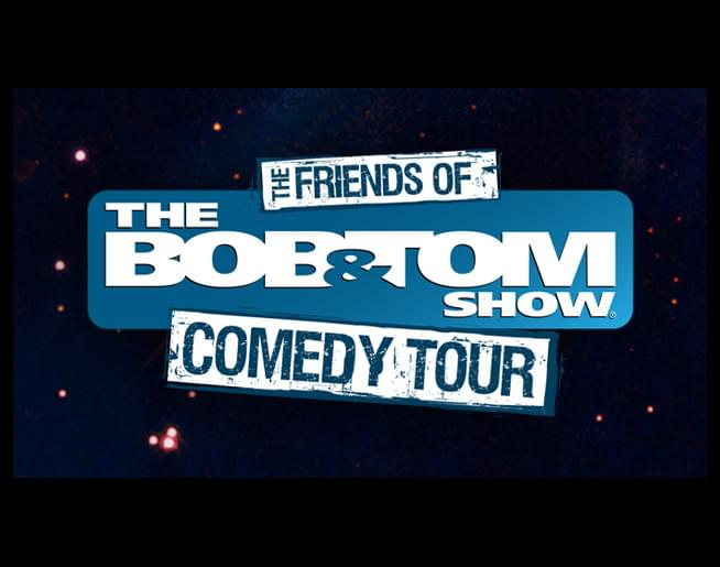 Friends of the Bob & Tom Show Comedy Tour