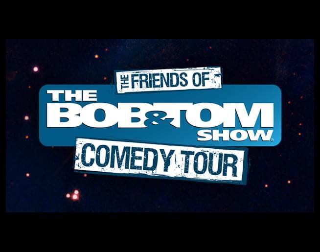 Friends of the Bob & Tom Show Comedy Tour