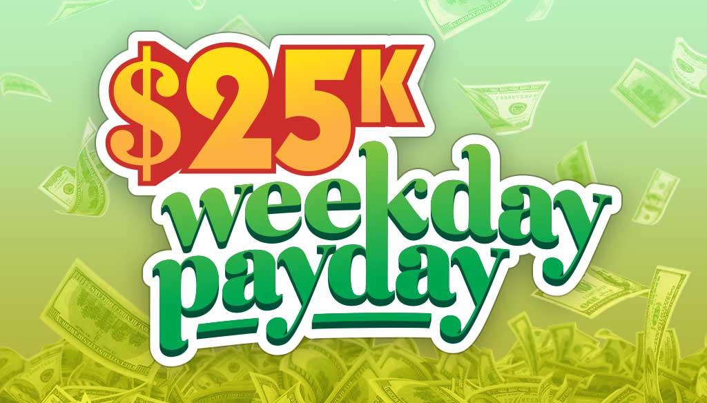 25k Weekday Payday